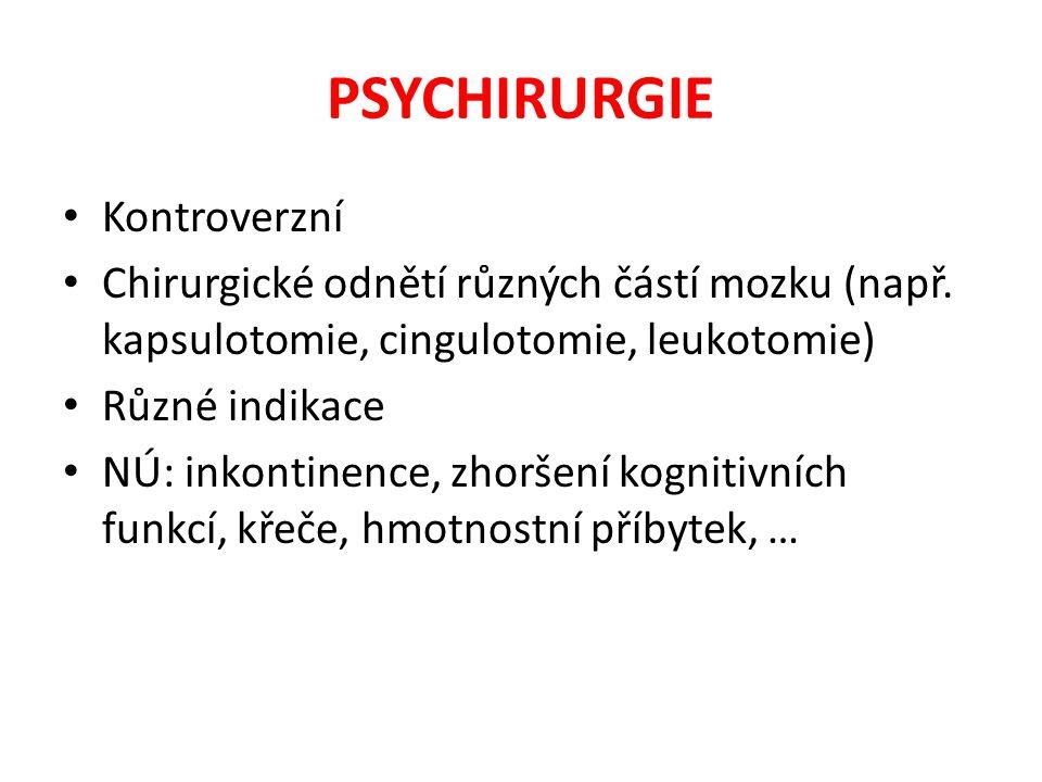 PSYCHIRURGIE Kontroverzní Chirurgické odnětí různých částí mozku (např. kapsulotomie, cingulotomie, leukotomie) Různé indikace NÚ: inkontinence, zhorš