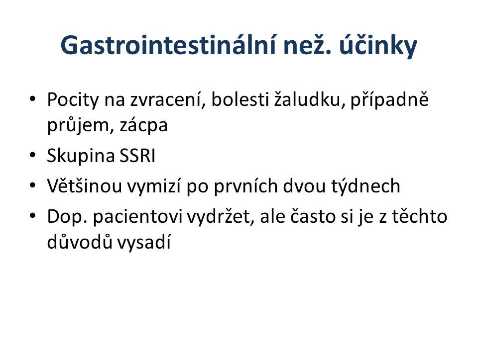 Gastrointestinální než. účinky Pocity na zvracení, bolesti žaludku, případně průjem, zácpa Skupina SSRI Většinou vymizí po prvních dvou týdnech Dop. p