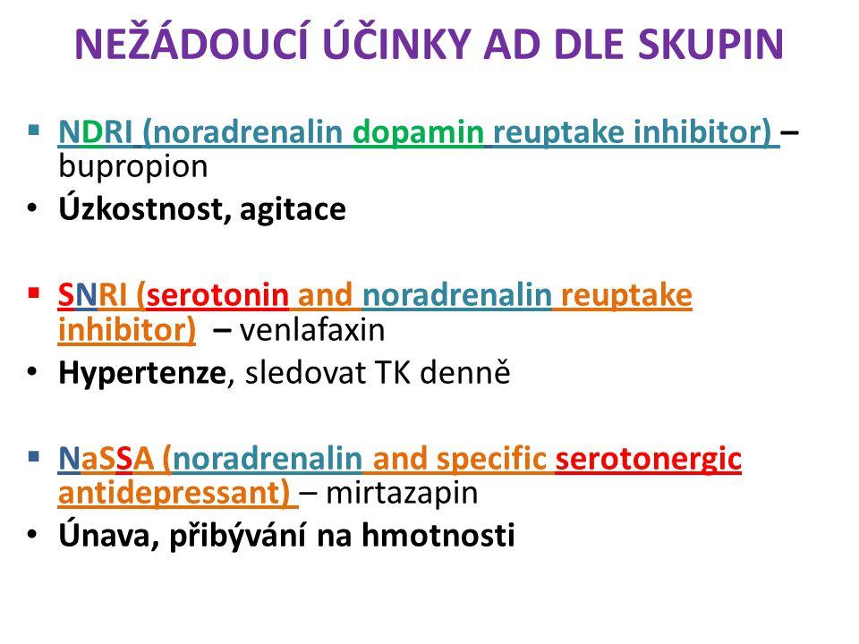 NEŽÁDOUCÍ ÚČINKY AD DLE SKUPIN  NDRI (noradrenalin dopamin reuptake inhibitor) – bupropion Úzkostnost, agitace  SNRI (serotonin and noradrenalin reu