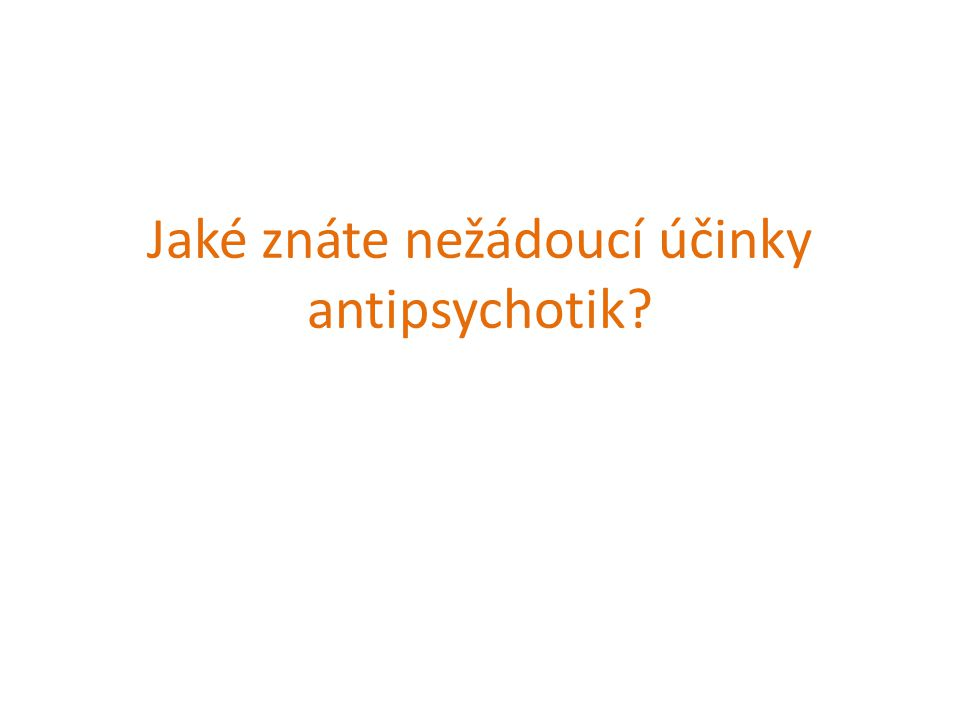 Jaké znáte nežádoucí účinky antipsychotik?
