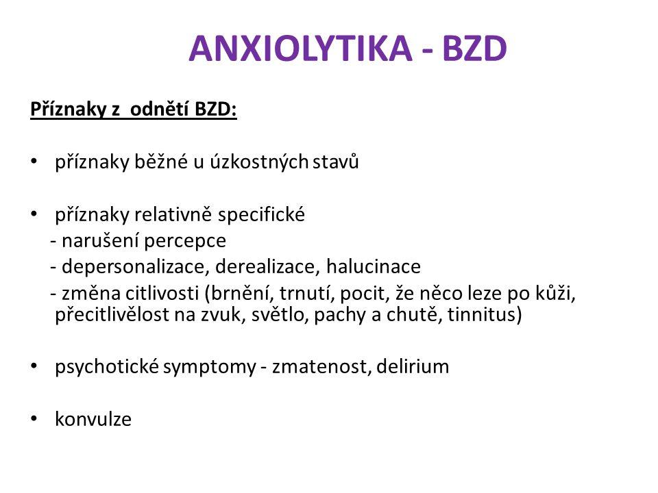 ANXIOLYTIKA - BZD Příznaky z odnětí BZD: příznaky běžné u úzkostných stavů příznaky relativně specifické - narušení percepce - depersonalizace, dereal