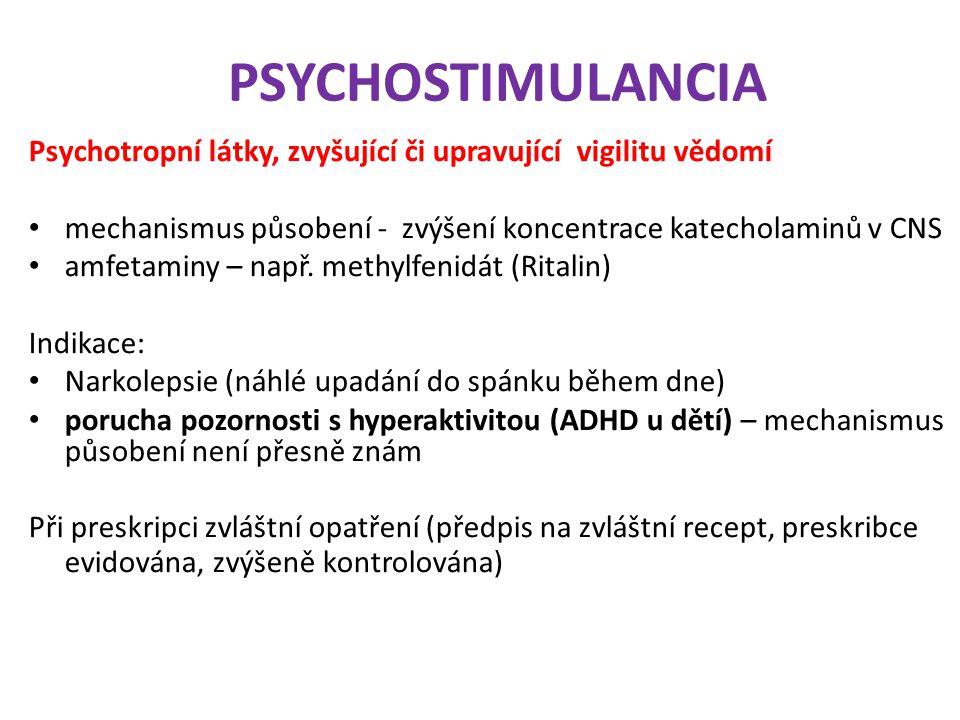 Psychotropní látky, zvyšující či upravující vigilitu vědomí mechanismus působení - zvýšení koncentrace katecholaminů v CNS amfetaminy – např. methylfe