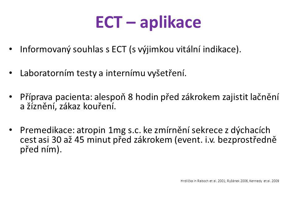 ECT – aplikace Informovaný souhlas s ECT (s výjimkou vitální indikace). Laboratorním testy a internímu vyšetření. Příprava pacienta: alespoň 8 hodin p