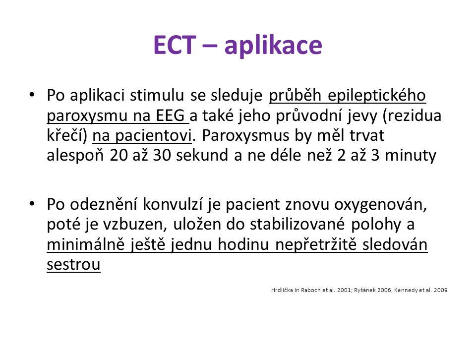 ECT – aplikace Po aplikaci stimulu se sleduje průběh epileptického paroxysmu na EEG a také jeho průvodní jevy (rezidua křečí) na pacientovi. Paroxysmu