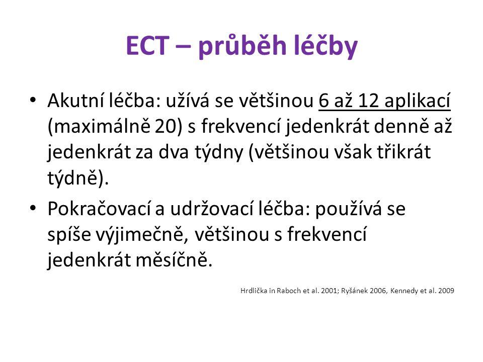 ECT – průběh léčby Akutní léčba: užívá se většinou 6 až 12 aplikací (maximálně 20) s frekvencí jedenkrát denně až jedenkrát za dva týdny (většinou vša