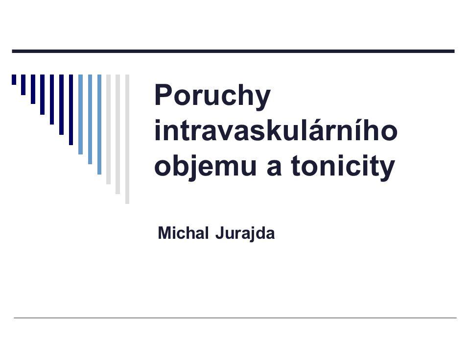 Poruchy intravaskulárního objemu a tonicity Michal Jurajda