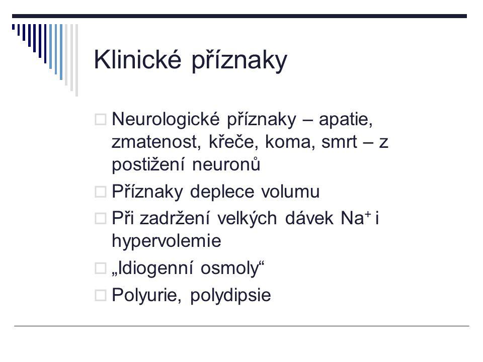 """Klinické příznaky  Neurologické příznaky – apatie, zmatenost, křeče, koma, smrt – z postižení neuronů  Příznaky deplece volumu  Při zadržení velkých dávek Na + i hypervolemie  """"Idiogenní osmoly  Polyurie, polydipsie"""