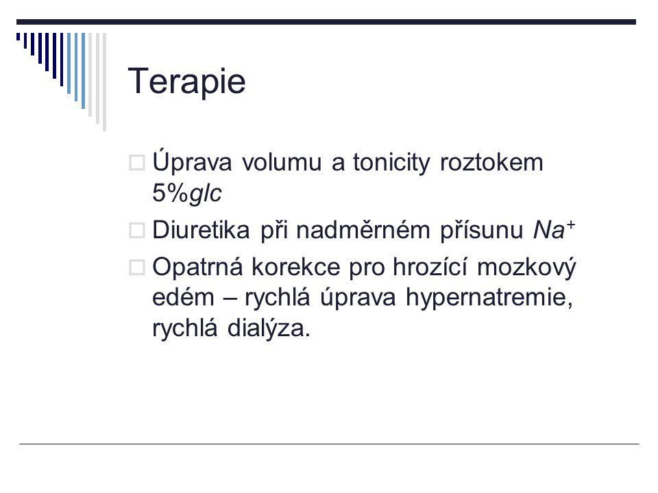 Terapie  Úprava volumu a tonicity roztokem 5%glc  Diuretika při nadměrném přísunu Na +  Opatrná korekce pro hrozící mozkový edém – rychlá úprava hypernatremie, rychlá dialýza.