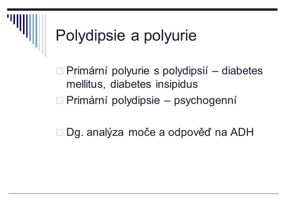 Polydipsie a polyurie  Primární polyurie s polydipsií – diabetes mellitus, diabetes insipidus  Primární polydipsie – psychogenní  Dg.