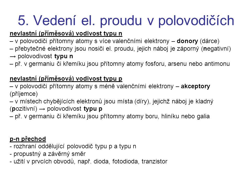 5. Vedení el. proudu v polovodičích nevlastní (příměsová) vodivost typu n – v polovodiči přítomny atomy s více valenčními elektrony – donory (dárce) –