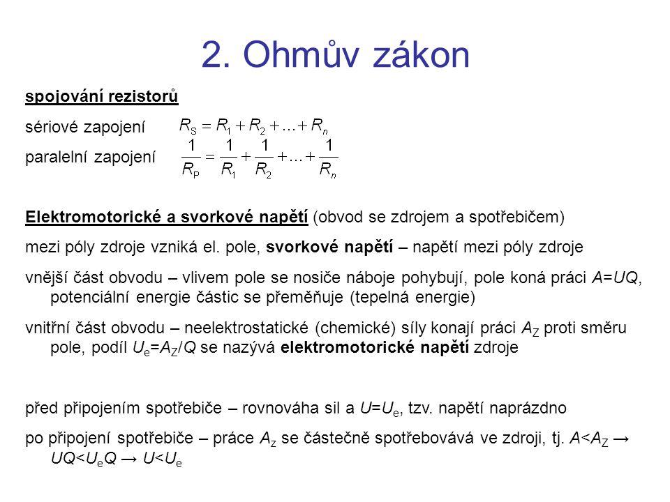 2. Ohmův zákon spojování rezistorů sériové zapojení paralelní zapojení Elektromotorické a svorkové napětí (obvod se zdrojem a spotřebičem) mezi póly z