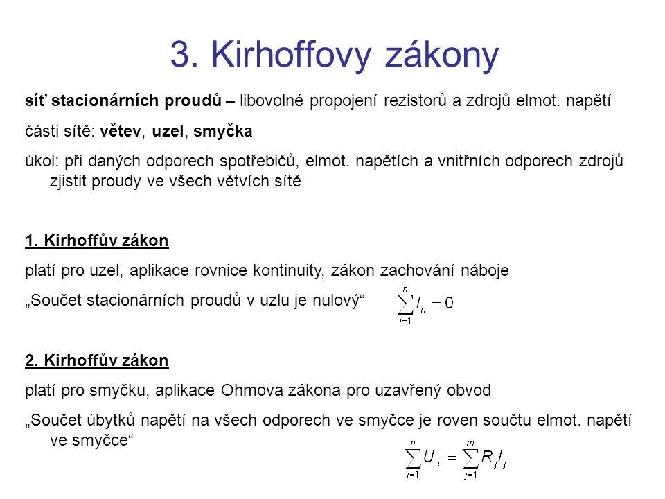 3. Kirhoffovy zákony síť stacionárních proudů – libovolné propojení rezistorů a zdrojů elmot. napětí části sítě: větev, uzel, smyčka úkol: při daných