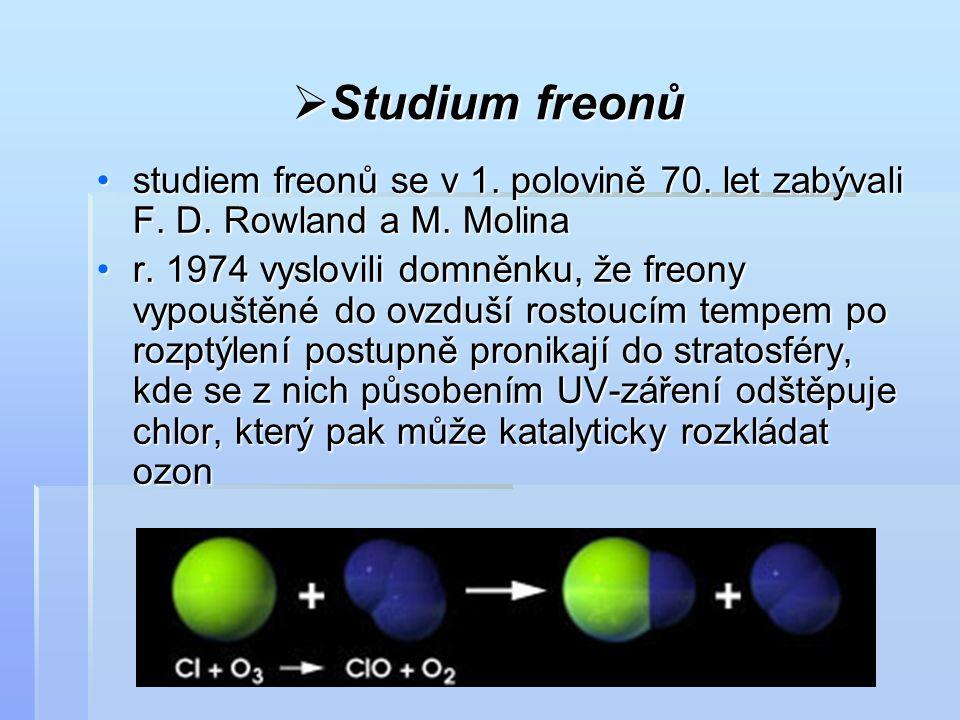  Studium freonů studiem freonů se v 1. polovině 70. let zabývali F. D. Rowland a M. Molinastudiem freonů se v 1. polovině 70. let zabývali F. D. Rowl