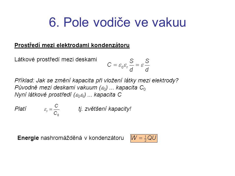Prostředí mezi elektrodami kondenzátoru Látkové prostředí mezi deskami Příklad: Jak se změní kapacita při vložení látky mezi elektrody? Původně mezi d