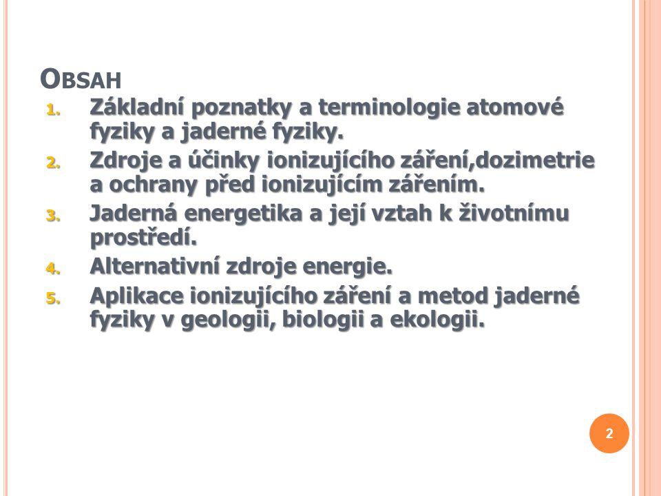 O BSAH 1.Základní poznatky a terminologie atomové fyziky a jaderné fyziky.