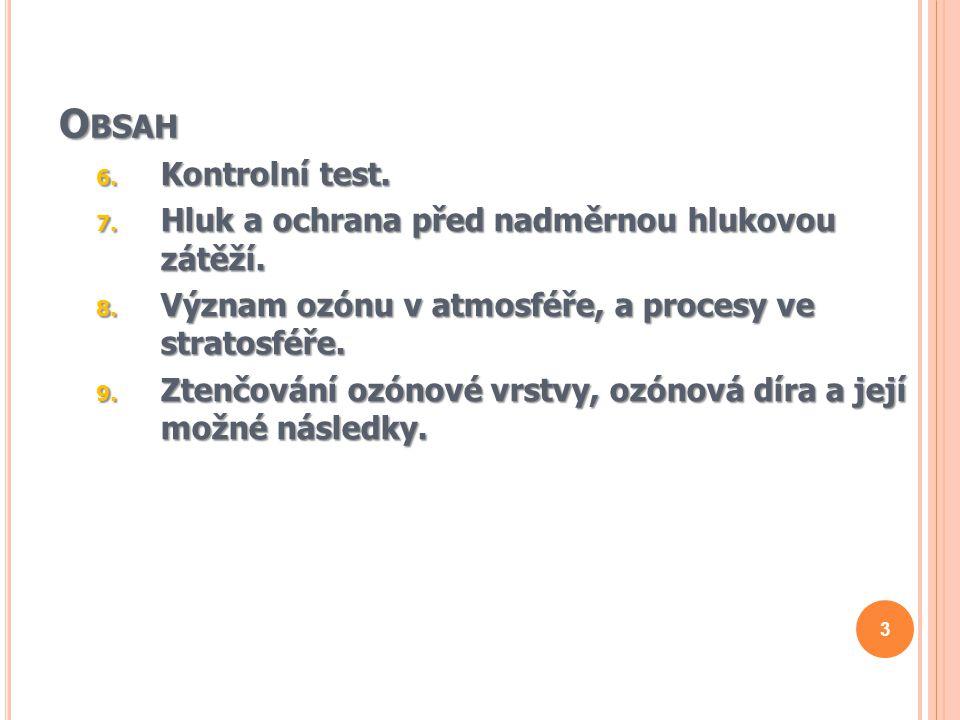 O BSAH 6.Kontrolní test. 7. Hluk a ochrana před nadměrnou hlukovou zátěží.