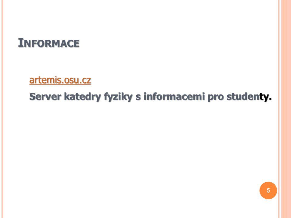 I NFORMACE artemis.osu.cz Server katedry fyziky s informacemi pro studenty. 5