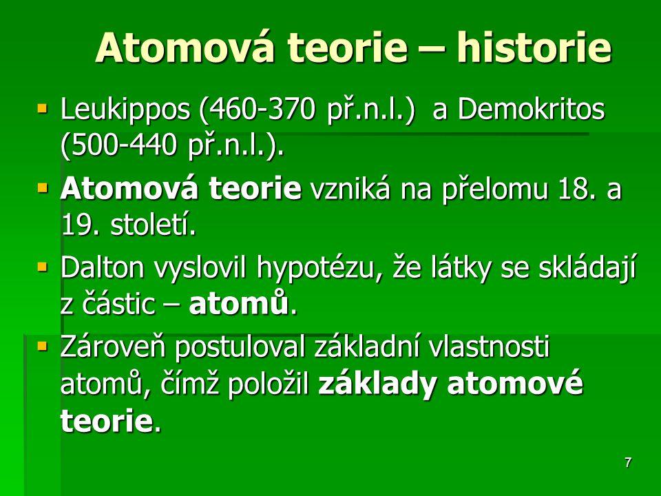 7 Atomová teorie – historie Atomová teorie – historie  Leukippos (460-370 př.n.l.) a Demokritos (500-440 př.n.l.).