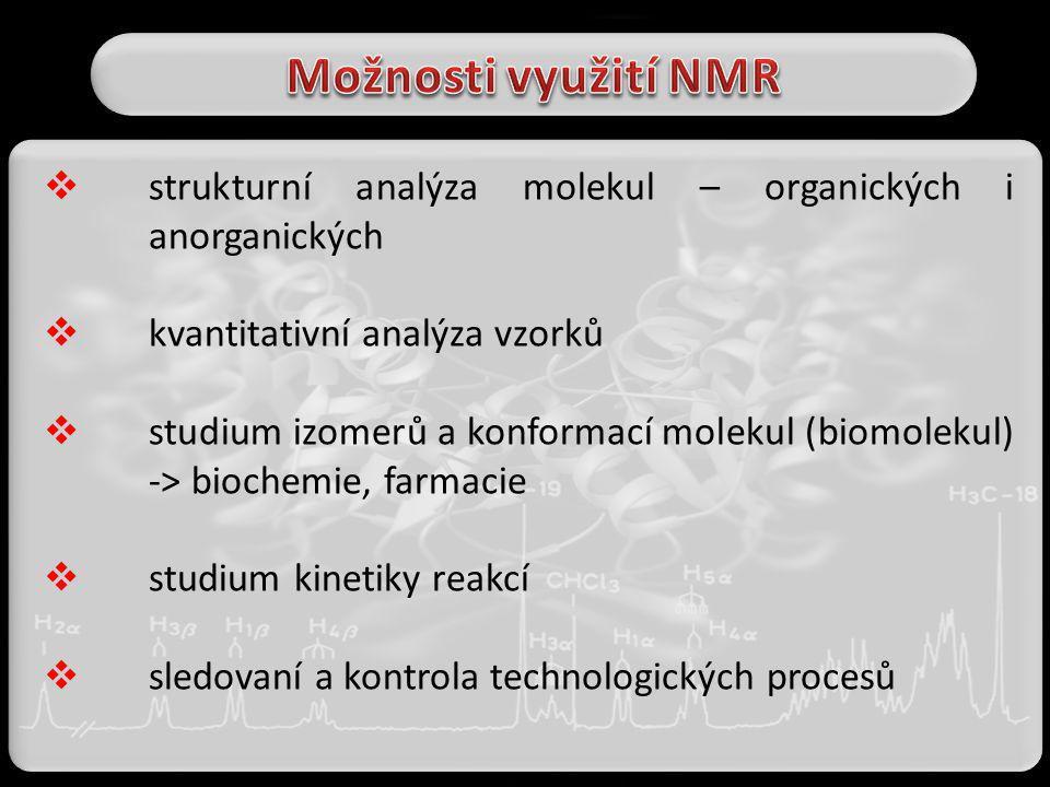  strukturní analýza molekul – organických i anorganických  kvantitativní analýza vzorků  studium izomerů a konformací molekul (biomolekul) -> bioch