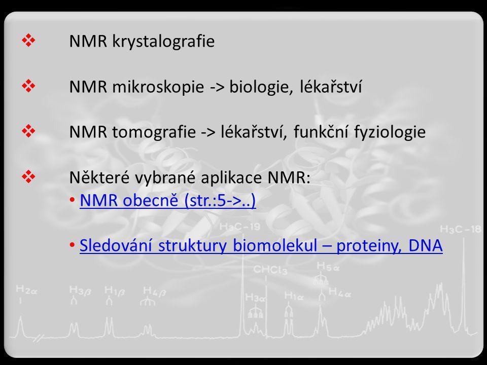  NMR krystalografie  NMR mikroskopie -> biologie, lékařství  NMR tomografie -> lékařství, funkční fyziologie  Některé vybrané aplikace NMR: NMR ob