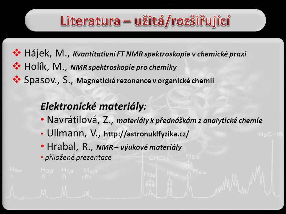  Hájek, M., Kvantitativní FT NMR spektroskopie v chemické praxi  Holík, M., NMR spektroskopie pro chemiky  Spasov., S., Magnetická rezonance v orga