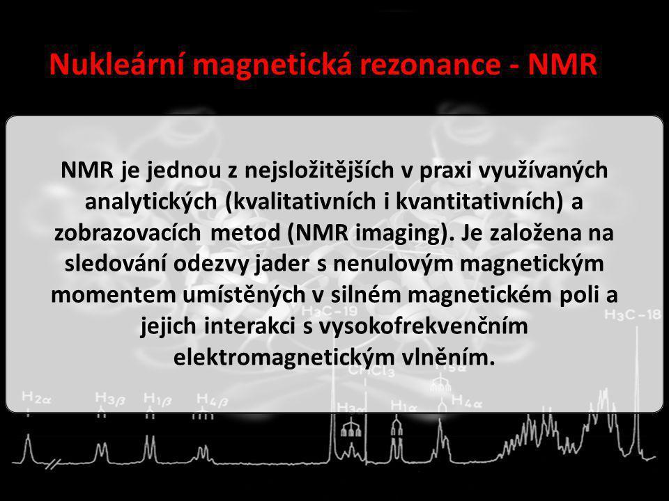 Nukleární magnetická rezonance - NMR NMR je jednou z nejsložitějších v praxi využívaných analytických (kvalitativních i kvantitativních) a zobrazovací