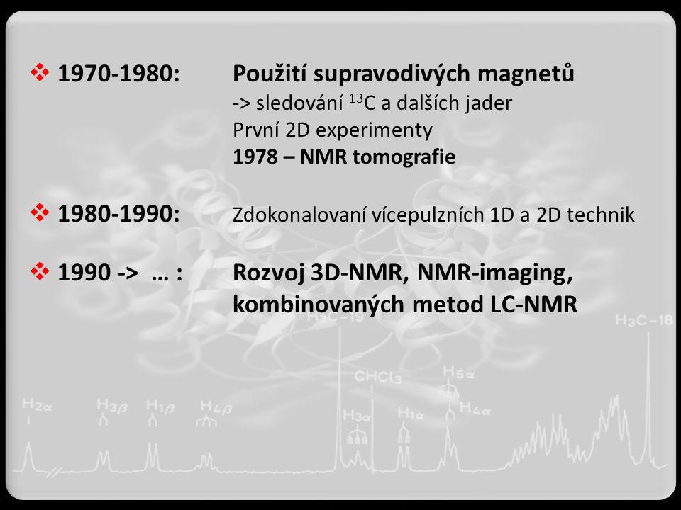  1970-1980: Použití supravodivých magnetů -> sledování 13 C a dalších jader První 2D experimenty 1978 – NMR tomografie  1980-1990: Zdokonalovaní víc