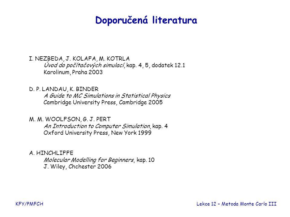 KFY/PMFCH Doporučená literatura I. NEZBEDA, J. KOLAFA, M. KOTRLA Úvod do počítačových simulací, kap. 4, 5, dodatek 12.1 Karolinum, Praha 2003 D. P. LA