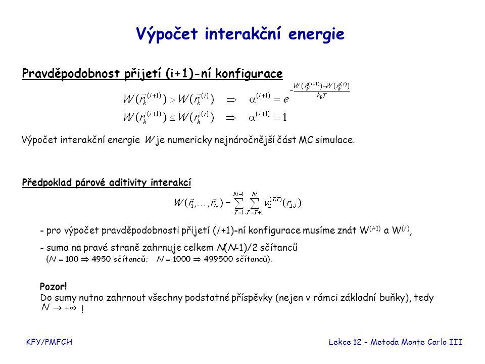 KFY/PMFCH Výpočet interakční energie Pravděpodobnost přijetí (i+1)-ní konfigurace Výpočet interakční energie W je numericky nejnáročnější část MC simu