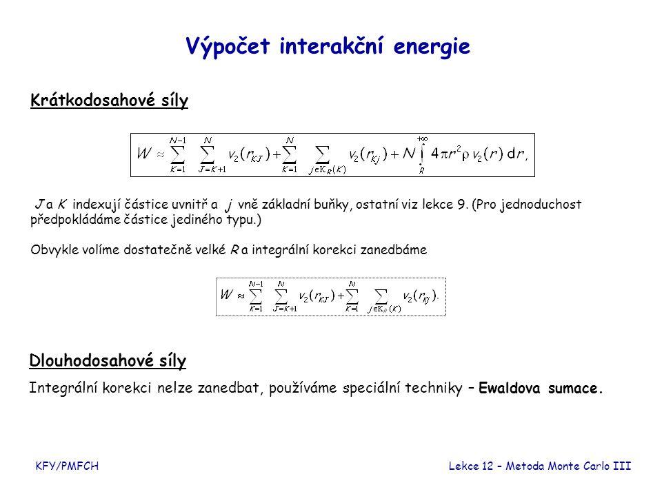 KFY/PMFCH Výpočet interakční energie Krátkodosahové síly J a K indexují částice uvnitř a j vně základní buňky, ostatní viz lekce 9. (Pro jednoduchost