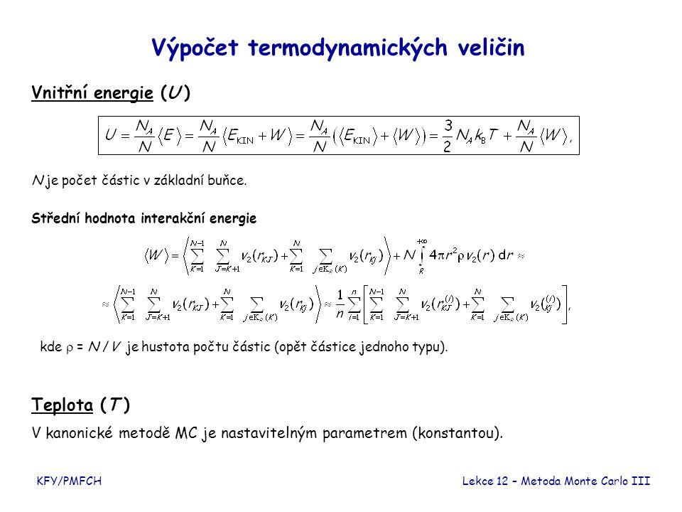 KFY/PMFCH Výpočet termodynamických veličin Vnitřní energie (U ) Teplota (T ) V kanonické metodě MC je nastavitelným parametrem (konstantou). N je poče