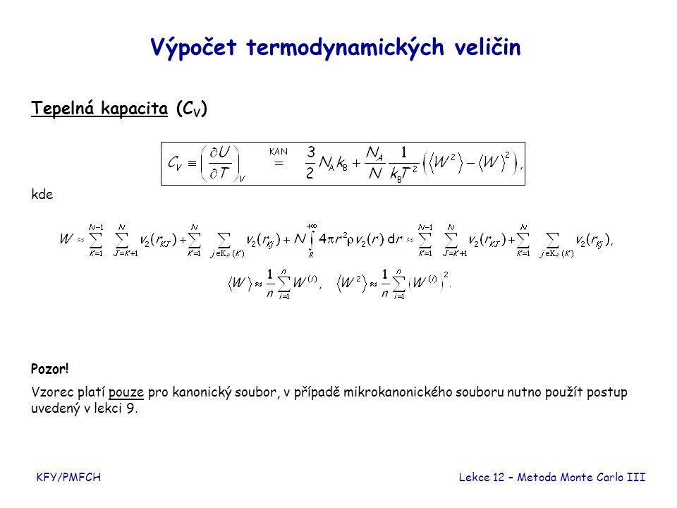 KFY/PMFCH Výpočet termodynamických veličin Tepelná kapacita (C V ) kde Lekce 12 – Metoda Monte Carlo III Pozor! Vzorec platí pouze pro kanonický soubo