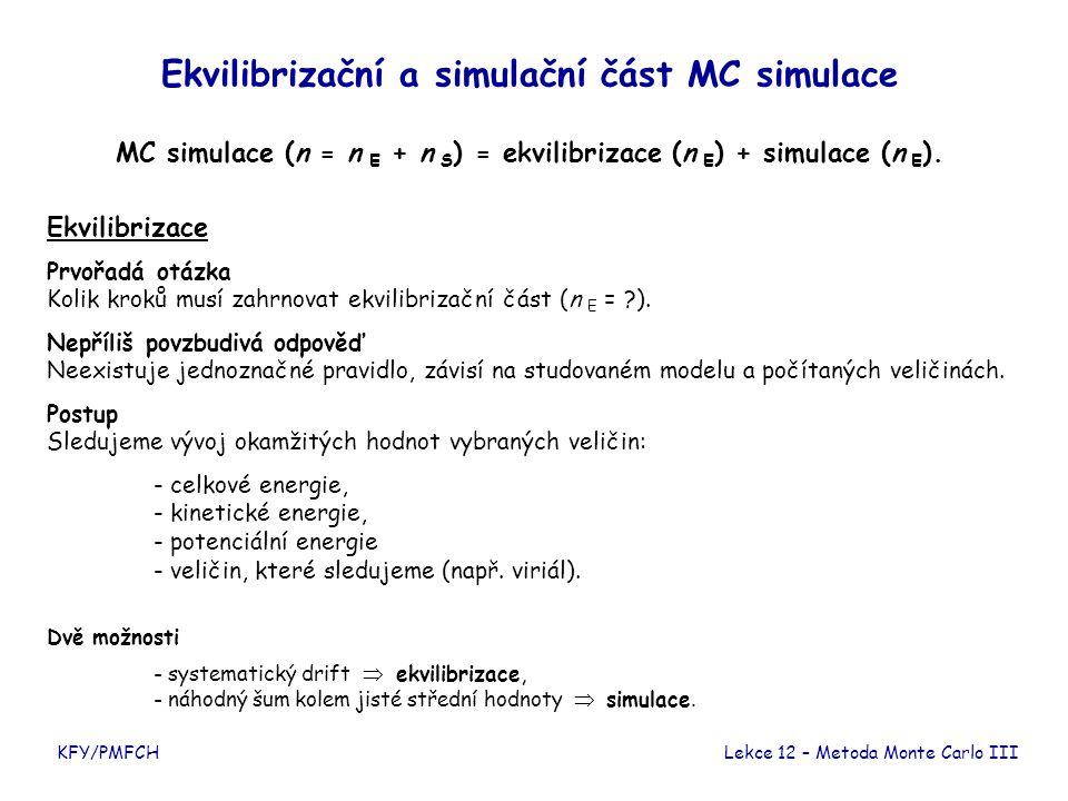 KFY/PMFCH Ekvilibrizační a simulační část MC simulace MC simulace (n = n E + n S ) = ekvilibrizace (n E ) + simulace (n E ). Ekvilibrizace Prvořadá ot