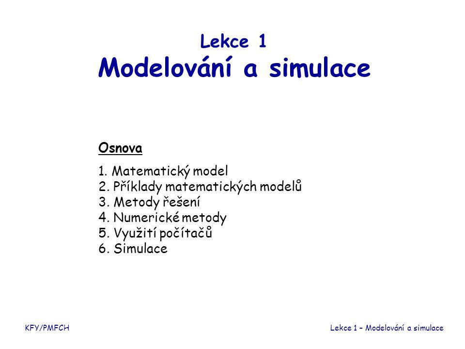 Lekce 1 Modelování a simulace Osnova 1. Matematický model 2. Příklady matematických modelů 3. Metody řešení 4. Numerické metody 5. Využití počítačů 6.