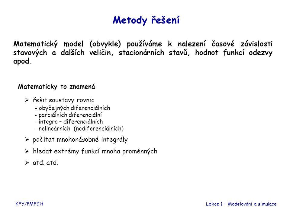 KFY/PMFCHLekce 1 – Modelování a simulace Metody řešení Matematický model (obvykle) používáme k nalezení časové závislosti stavových a dalších veličin, stacionárních stavů, hodnot funkcí odezvy apod.