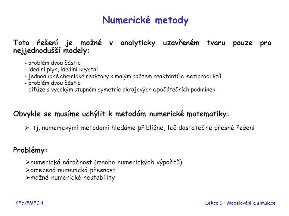 KFY/PMFCHLekce 1 – Modelování a simulace Numerické metody Toto řešení je možné v analyticky uzavřeném tvaru pouze pro nejjednodušší modely: - problém