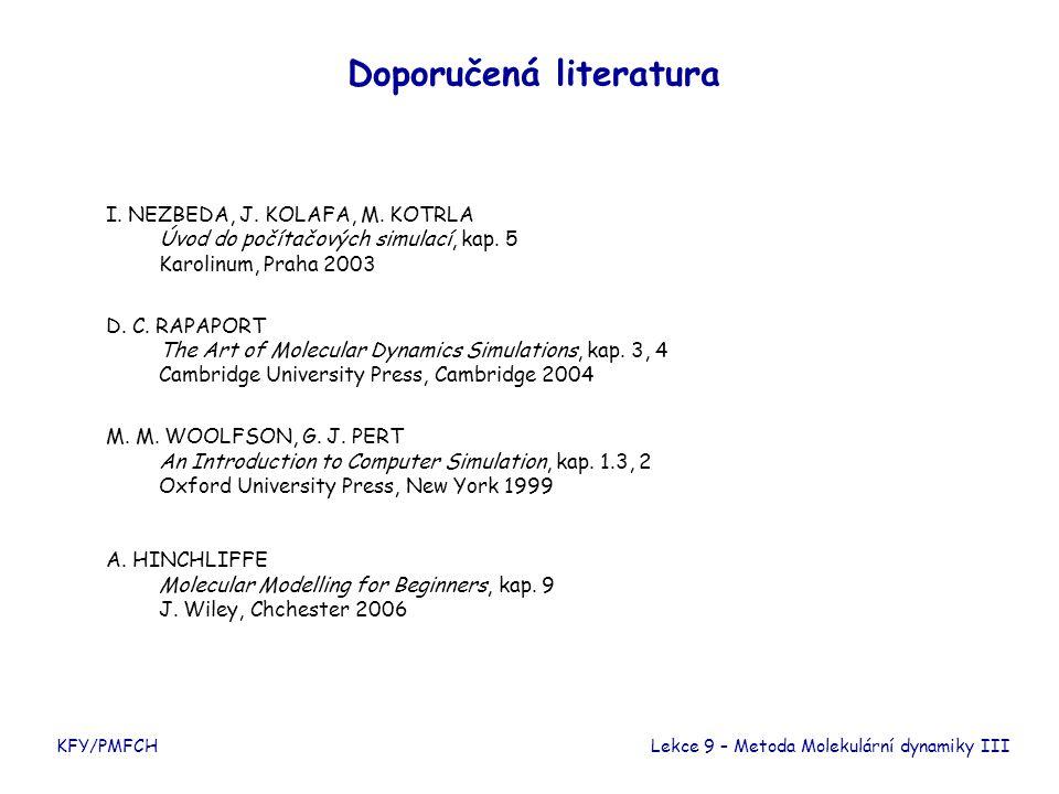 KFY/PMFCH Doporučená literatura I. NEZBEDA, J. KOLAFA, M. KOTRLA Úvod do počítačových simulací, kap. 5 Karolinum, Praha 2003 D. C. RAPAPORT The Art of