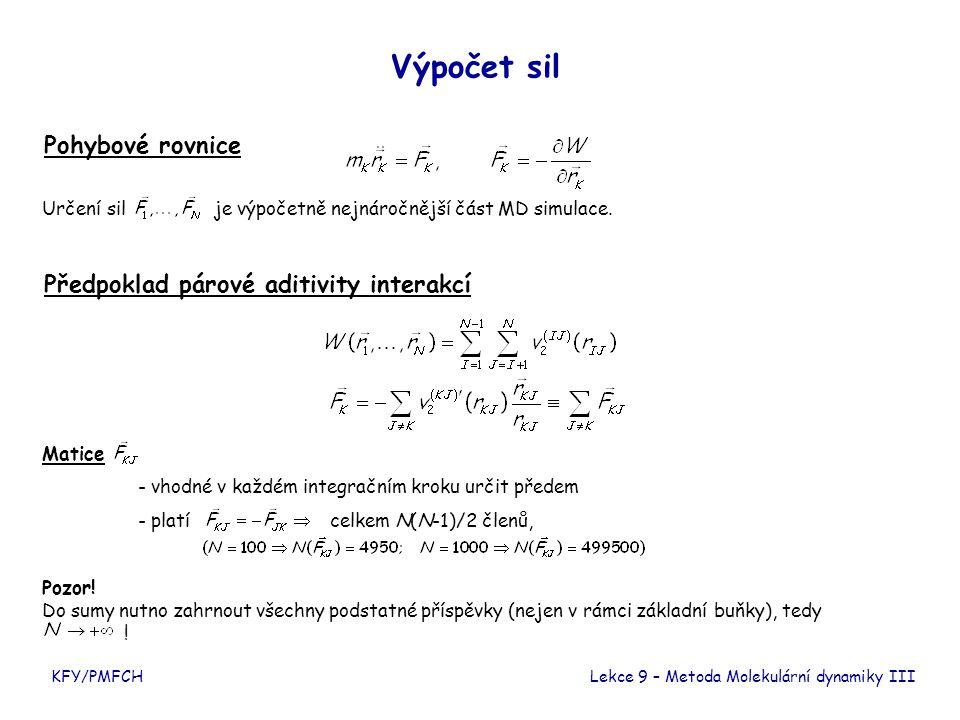 KFY/PMFCH Výpočet sil Pohybové rovnice Předpoklad párové aditivity interakcí Lekce 9 – Metoda Molekulární dynamiky III Určení sil je výpočetně nejnáro