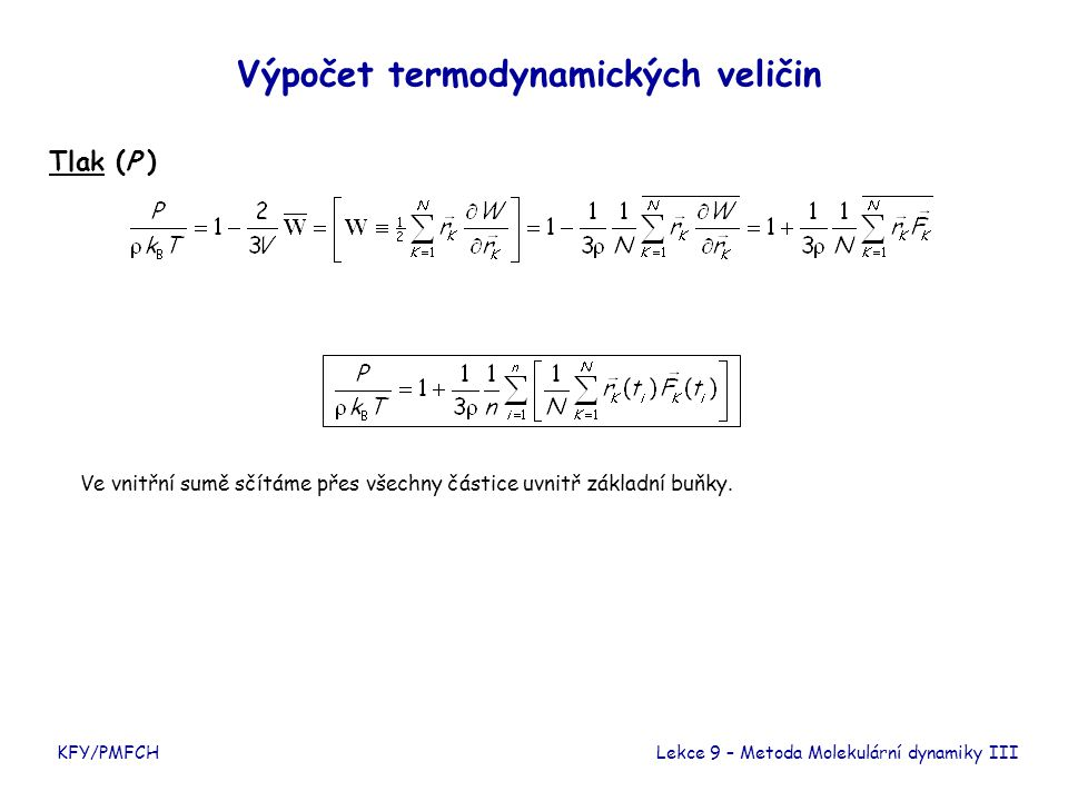 KFY/PMFCH Výpočet termodynamických veličin Tlak (P ) Lekce 9 – Metoda Molekulární dynamiky III Ve vnitřní sumě sčítáme přes všechny částice uvnitř zák