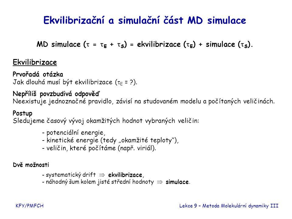 KFY/PMFCH Ekvilibrizační a simulační část MD simulace MD simulace (  =  E +  S ) = ekvilibrizace (  E ) + simulace (  S ). Ekvilibrizace Prvořadá