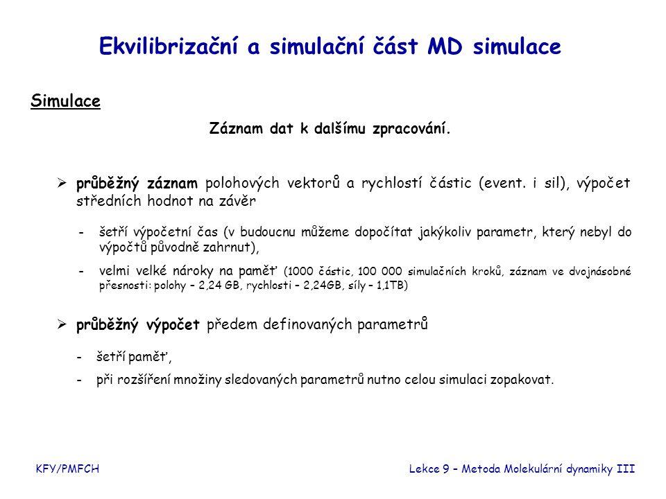 KFY/PMFCH Ekvilibrizační a simulační část MD simulace Simulace Záznam dat k dalšímu zpracování. Lekce 9 – Metoda Molekulární dynamiky III -šetří výpoč