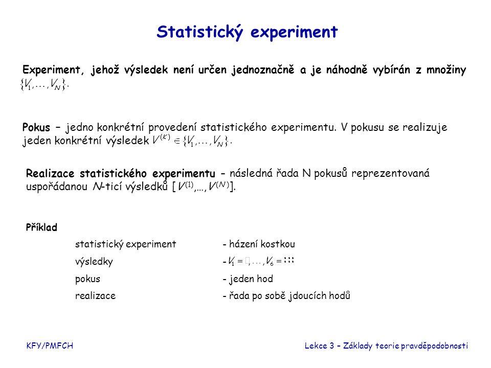 Statistický experiment Experiment, jehož výsledek není určen jednoznačně a je náhodně vybírán z množiny KFY/PMFCH Pokus – jedno konkrétní provedení statistického experimentu.