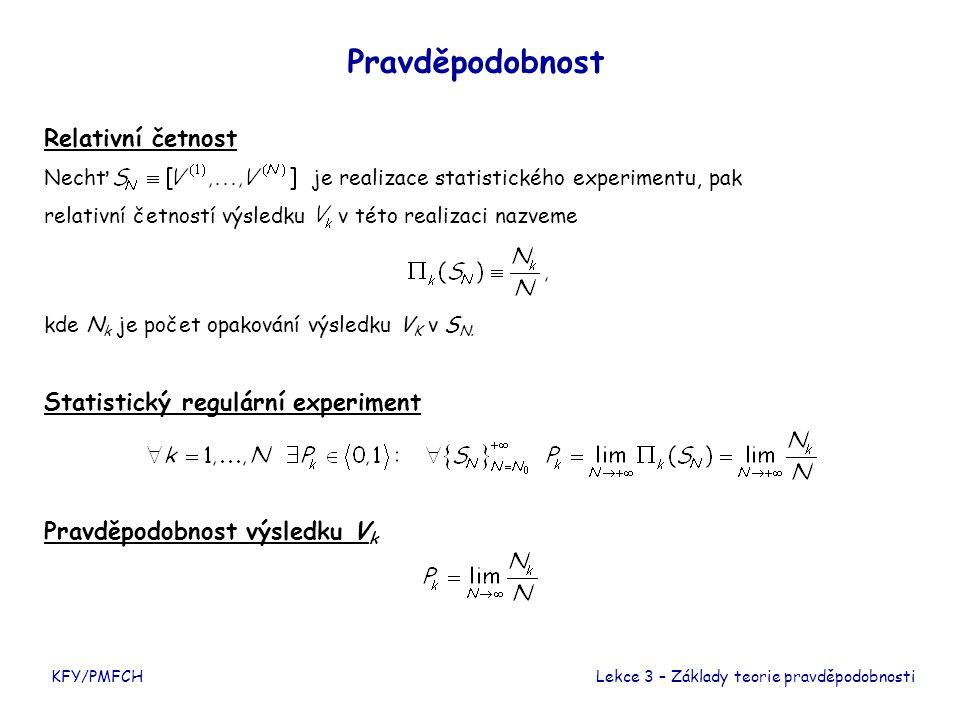 Vlastnosti pravděpodobnosti Klasifikace výsledků KFY/PMFCH  jistý- nastane vždy  nemožný- nenastane nikdy  téměř jistý- P k = 1 (nemusí ale nastat vždy!)  téměř nemožný- P k = 0 (může nastat!) Pravděpodobnost Lekce 3 – Základy teorie pravděpodobnosti  