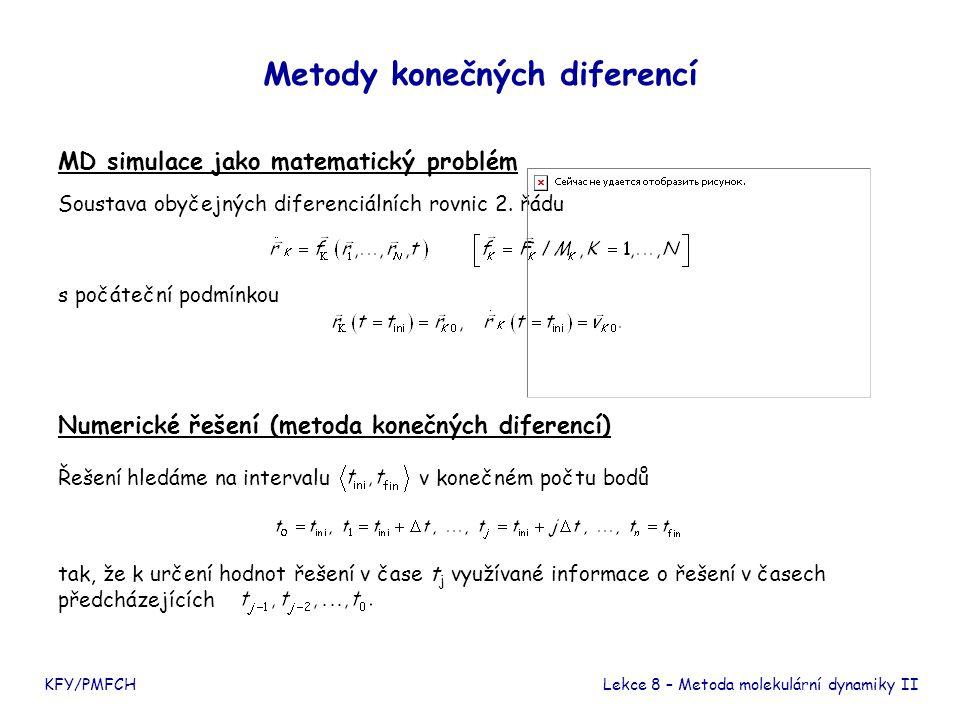 Metody konečných diferencí KFY/PMFCHLekce 8 – Metoda molekulární dynamiky II Klasifikace  explicitní jednokrokové metody  implicitní jednokrokové metody  explicitní vícekrokové metody (prediktory)  implicitní vícekrokové metody (korektory) Implicitní metody se obvykle užívají k upřesnění kroku provedeného metodou explicitní.