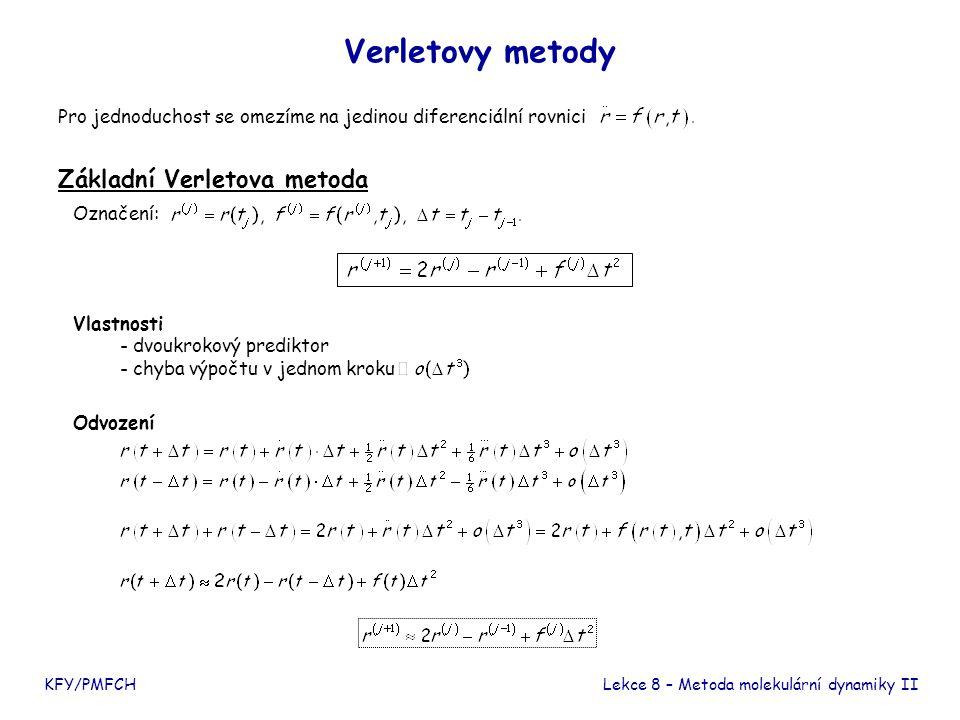 """Verletovy metody KFY/PMFCHLekce 8 – Metoda molekulární dynamiky II Modifikace základní Verletovy metody """"Leap-frog Verletova metoda Rychlostní Verletova metoda Prediktor – korektor!"""