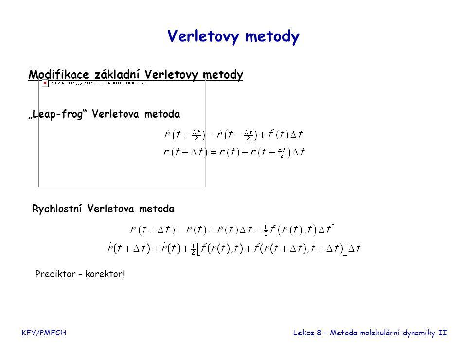 Eulerova metoda K použití Verletovy metody potřebujeme znát r (0) a r (1), počáteční podmínka MD simulace je ale zadaná pomocí r 0 a v 0.