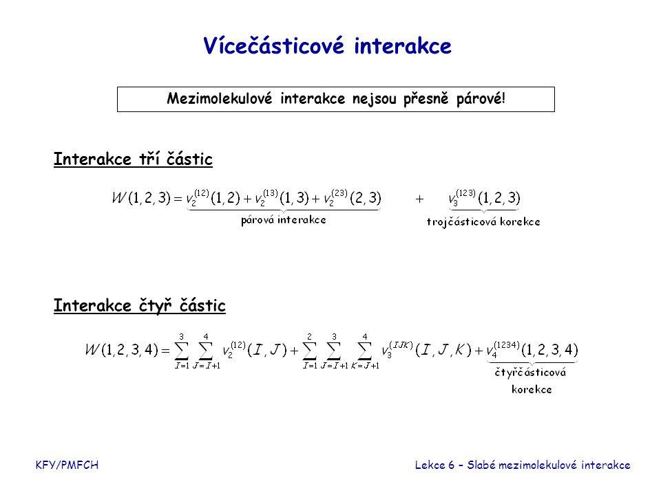 KFY/PMFCH Vícečásticové interakce Lekce 6 – Slabé mezimolekulové interakce Interakce tří částic Mezimolekulové interakce nejsou přesně párové! Interak