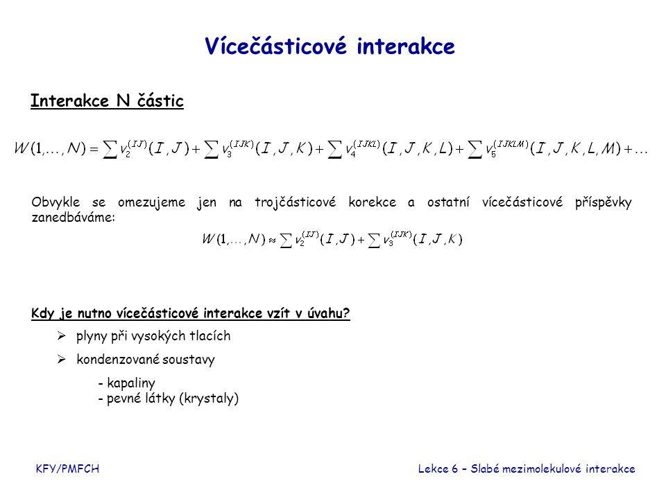 KFY/PMFCH Vícečásticové interakce Lekce 6 – Slabé mezimolekulové interakce Interakce N částic Obvykle se omezujeme jen na trojčásticové korekce a osta
