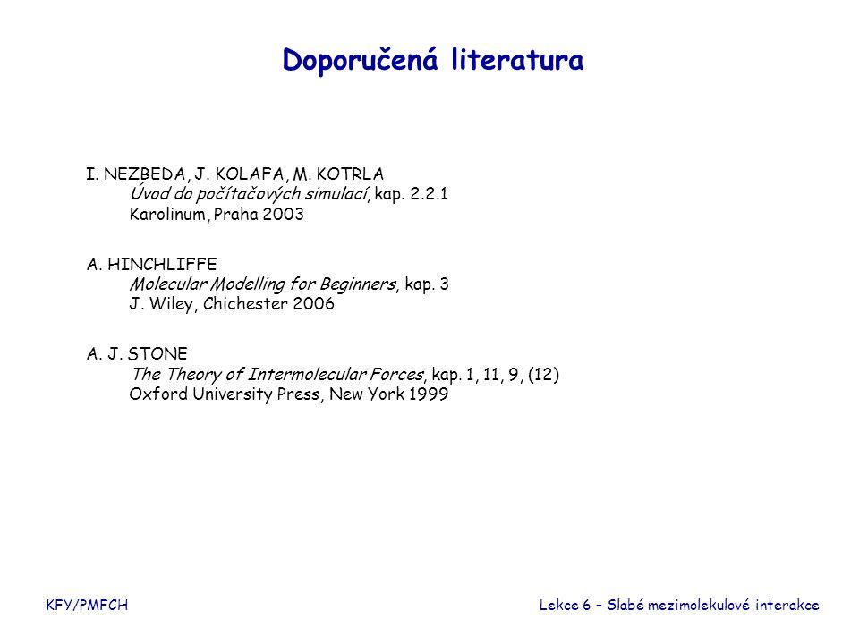 KFY/PMFCH Doporučená literatura I. NEZBEDA, J. KOLAFA, M. KOTRLA Úvod do počítačových simulací, kap. 2.2.1 Karolinum, Praha 2003 A. HINCHLIFFE Molecul