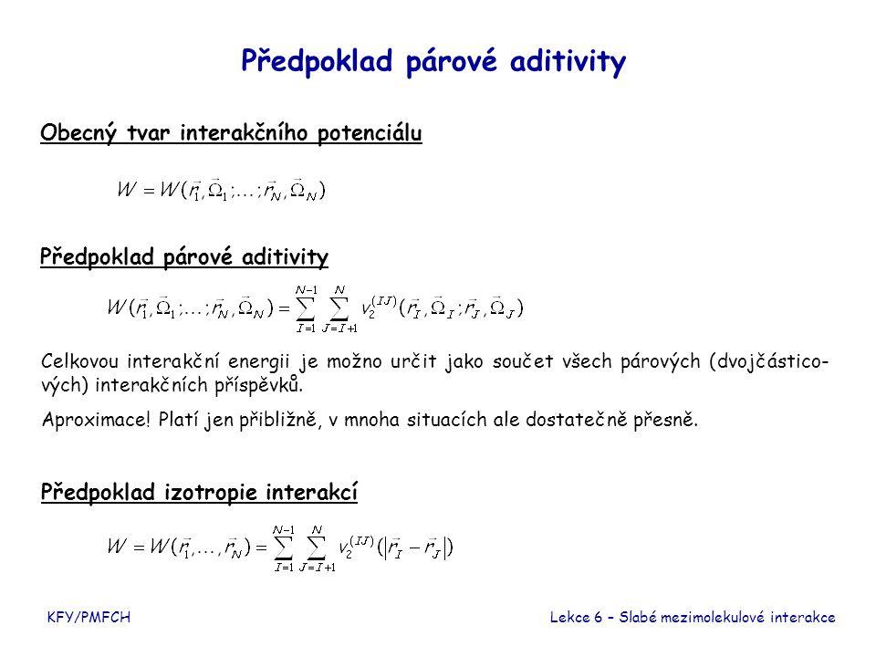 KFY/PMFCH Předpoklad párové aditivity Obecný tvar interakčního potenciálu Předpoklad párové aditivity Celkovou interakční energii je možno určit jako